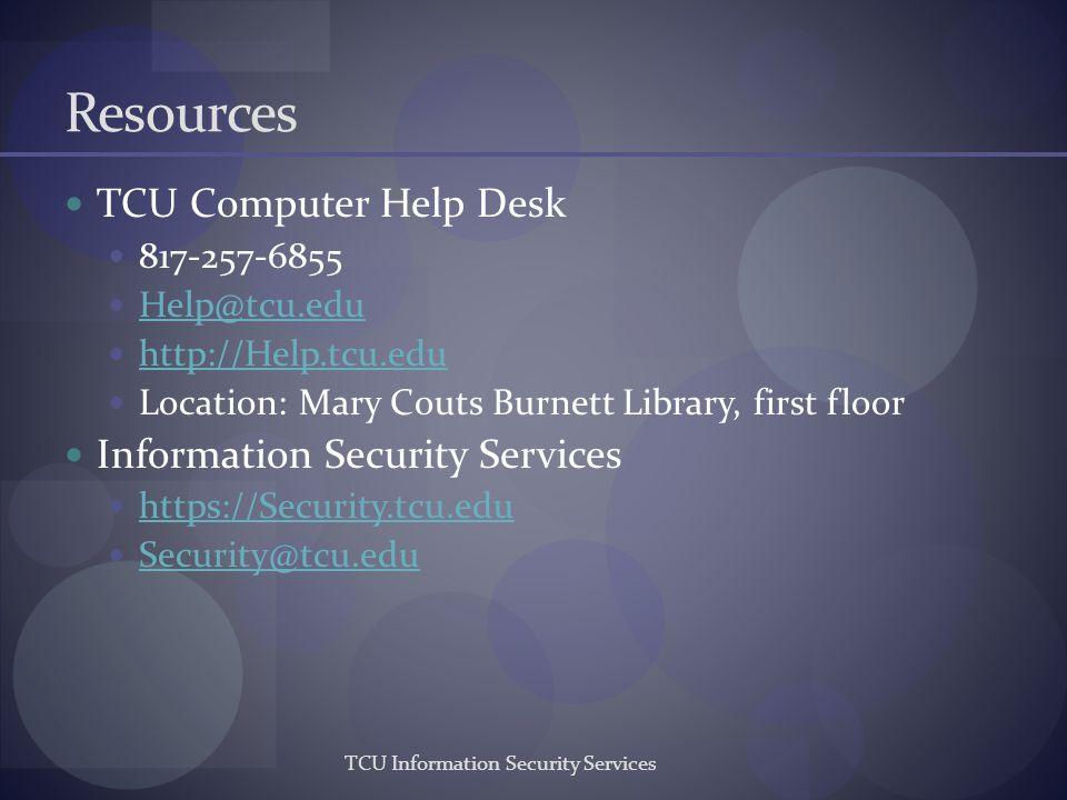 Resources TCU Computer Help Desk 817-257-6855 Help@tcu.edu http://Help.tcu.edu Location: Mary Couts Burnett Library, first floor Information Security