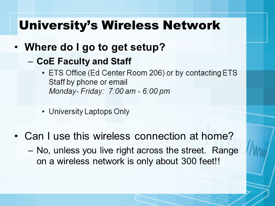 Universitys Wireless Network Where do I go to get setup? –CoE Faculty and Staff ETS Office (Ed Center Room 206) or by contacting ETS Staff by phone or
