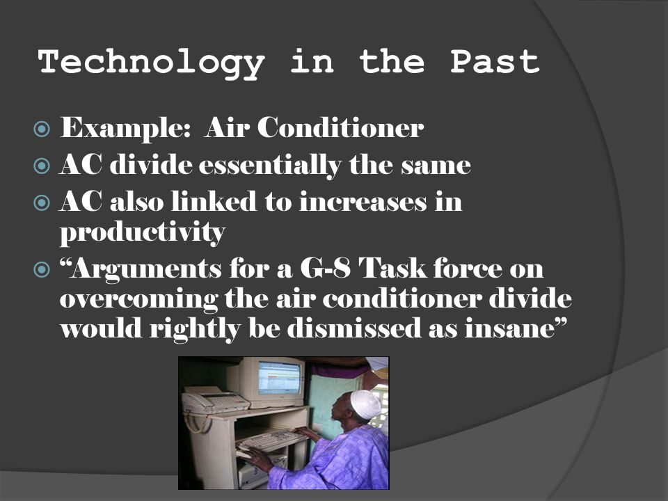 Technology in the Past Example: Air Conditioner AC divide essentially the same AC also linked to increases in productivity Arguments for a G-8 Task fo