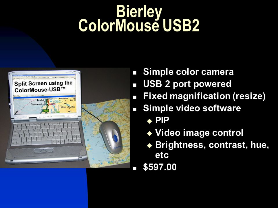 Bierley ColorMouse USB2 Simple color camera USB 2 port powered Fixed magnification (resize) Simple video software PIP Video image control Brightness,