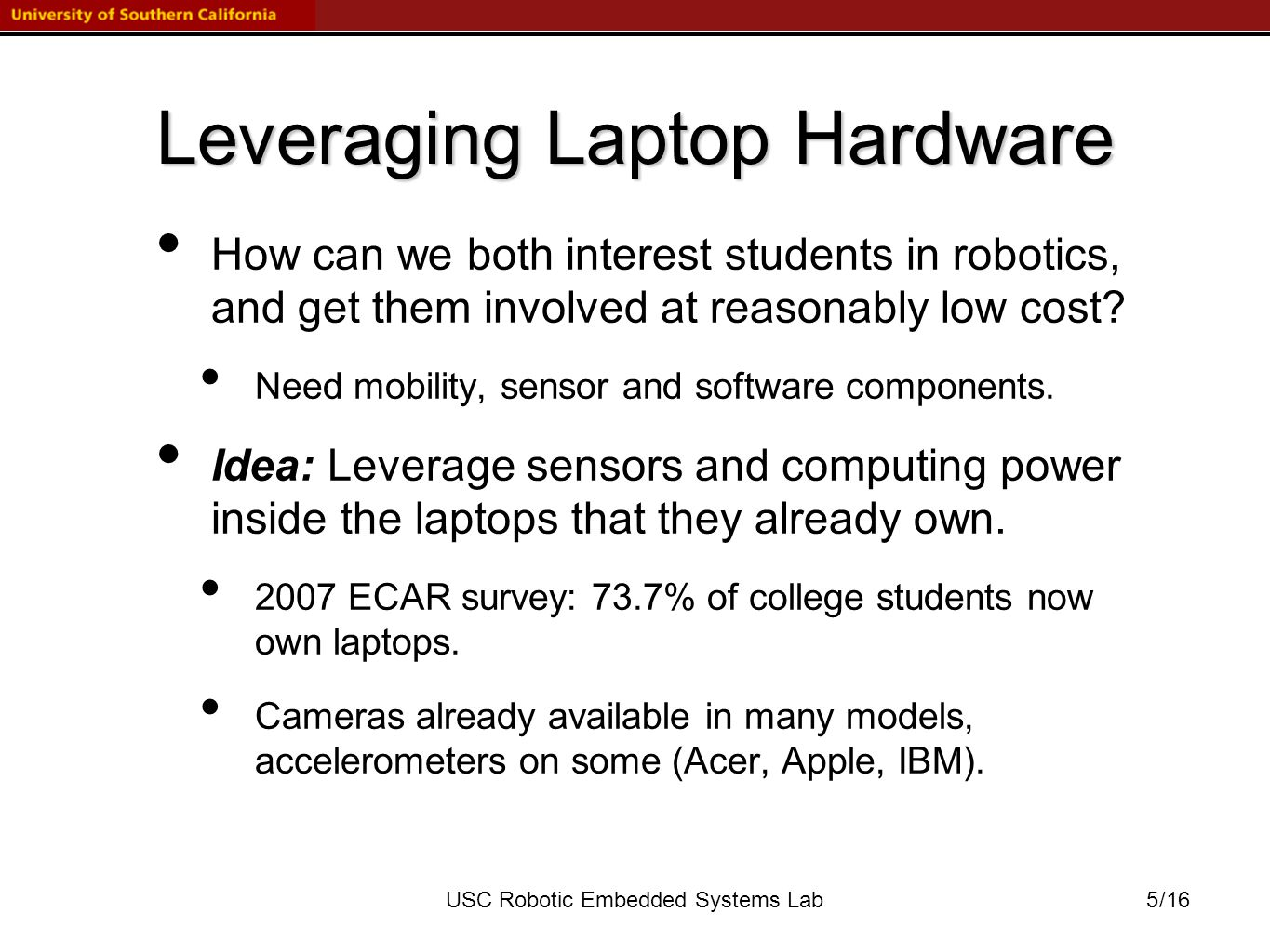 /16USC Robotic Embedded Systems Lab Leveraging Laptop Hardware How can we both interest students in robotics, and get them involved at reasonably low cost.