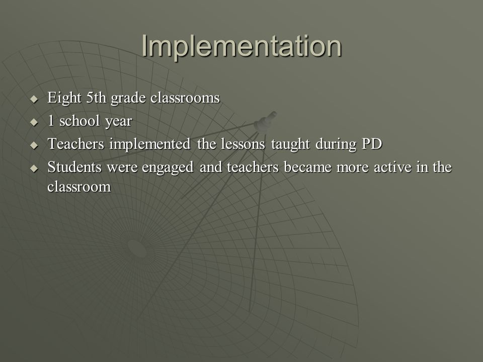 Implementation Eight 5th grade classrooms Eight 5th grade classrooms 1 school year 1 school year Teachers implemented the lessons taught during PD Tea