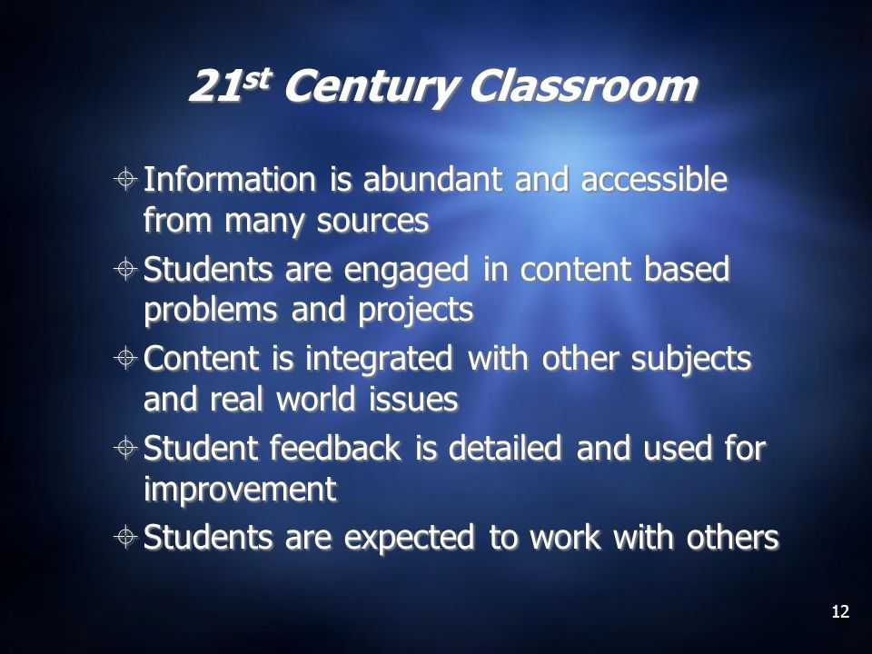 12 21 st Century Classroom Information is abundant and accessible from many sources Students are engaged in content based problems and projects Conten