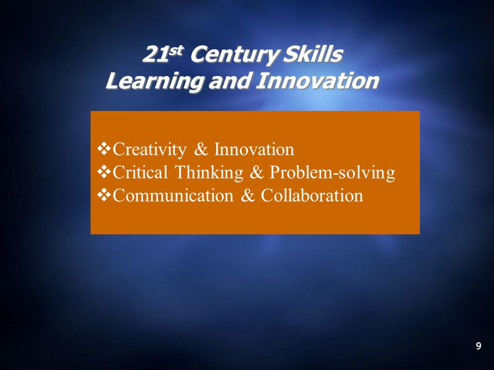 9 21 st Century Skills Learning and Innovation Creativity & Innovation Critical Thinking & Problem-solving Communication & Collaboration