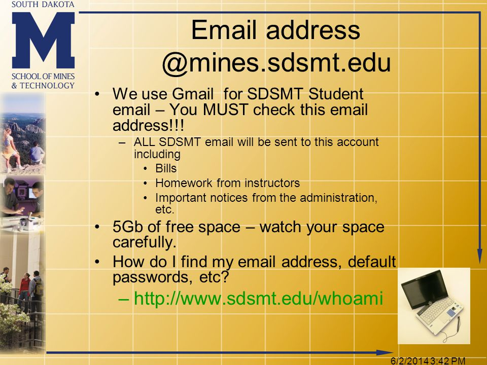 6/2/2014 3:44 PM Email address @mines.sdsmt.edu We use Gmail for SDSMT Student email – You MUST check this email address!!.