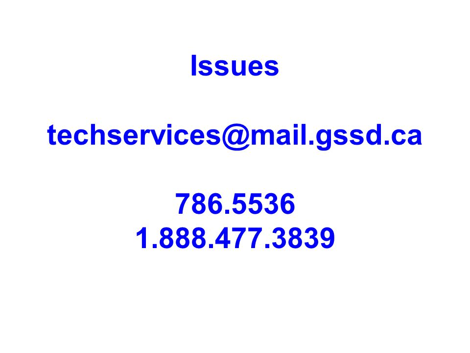 Issues techservices@mail.gssd.ca 786.5536 1.888.477.3839