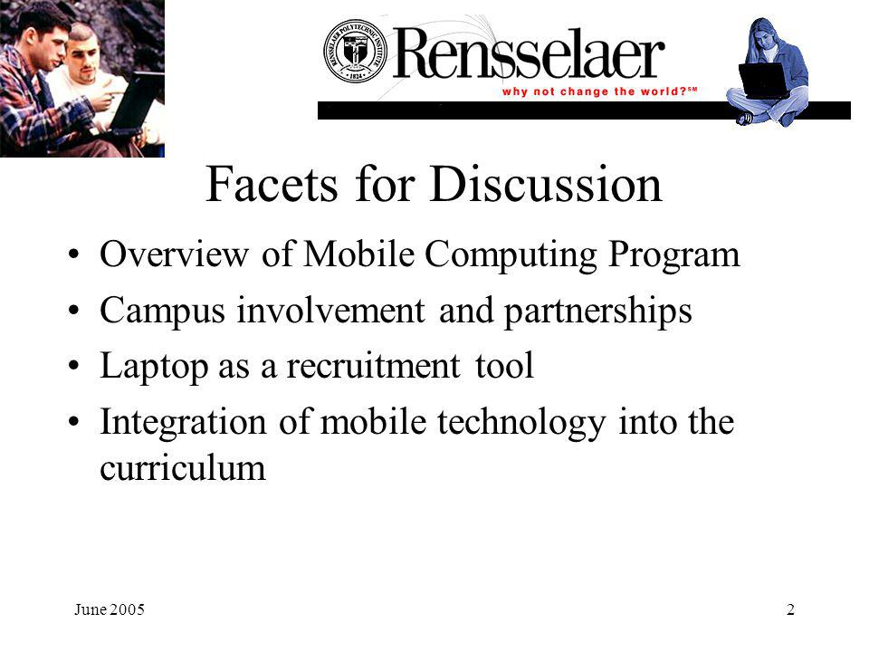 June 20052 Facets for Discussion Overview of Mobile Computing Program Campus involvement and partnerships Laptop as a recruitment tool Integration of