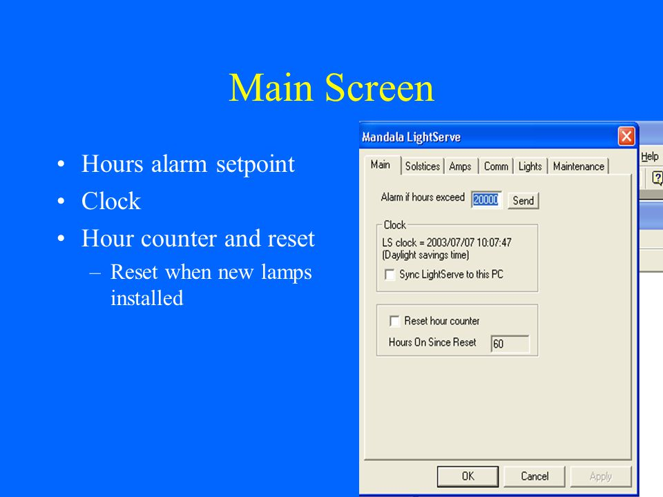 Main Screen Hours alarm setpoint Clock Hour counter and reset –Reset when new lamps installed