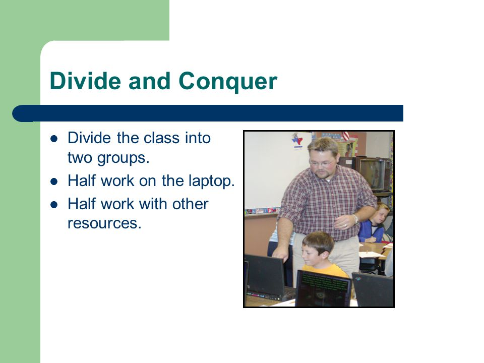 Divide and Conquer Divide the class into two groups.