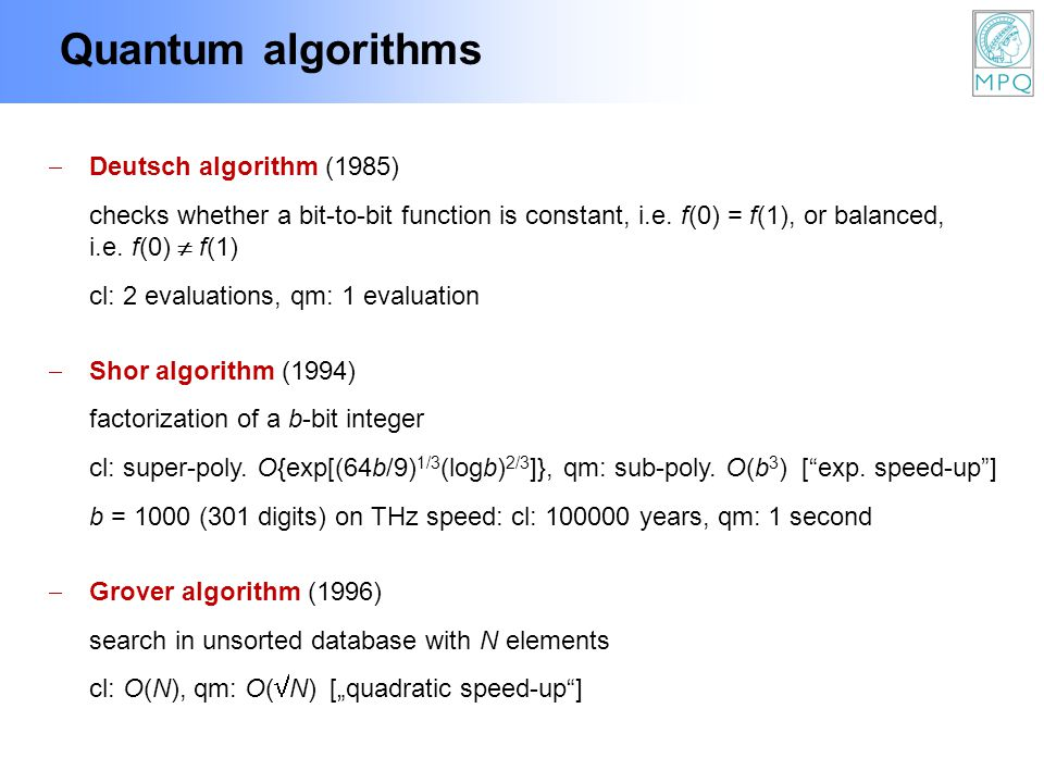 Quantum algorithms Deutsch algorithm (1985) checks whether a bit-to-bit function is constant, i.e. f(0) = f(1), or balanced, i.e. f(0) f(1) cl: 2 eval
