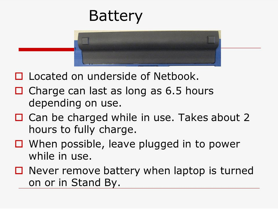 Battery Located on underside of Netbook. Charge can last as long as 6.5 hours depending on use.