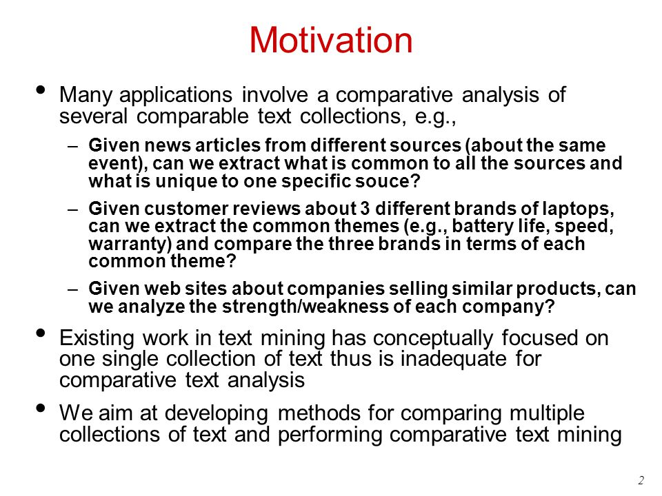 2 Motivation Many applications involve a comparative analysis of several comparable text collections, e.g., –Given news articles from different source