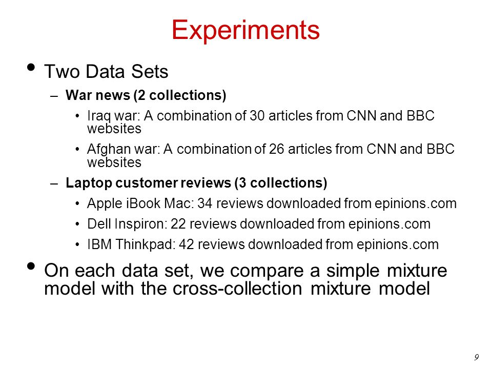9 Experiments Two Data Sets –War news (2 collections) Iraq war: A combination of 30 articles from CNN and BBC websites Afghan war: A combination of 26