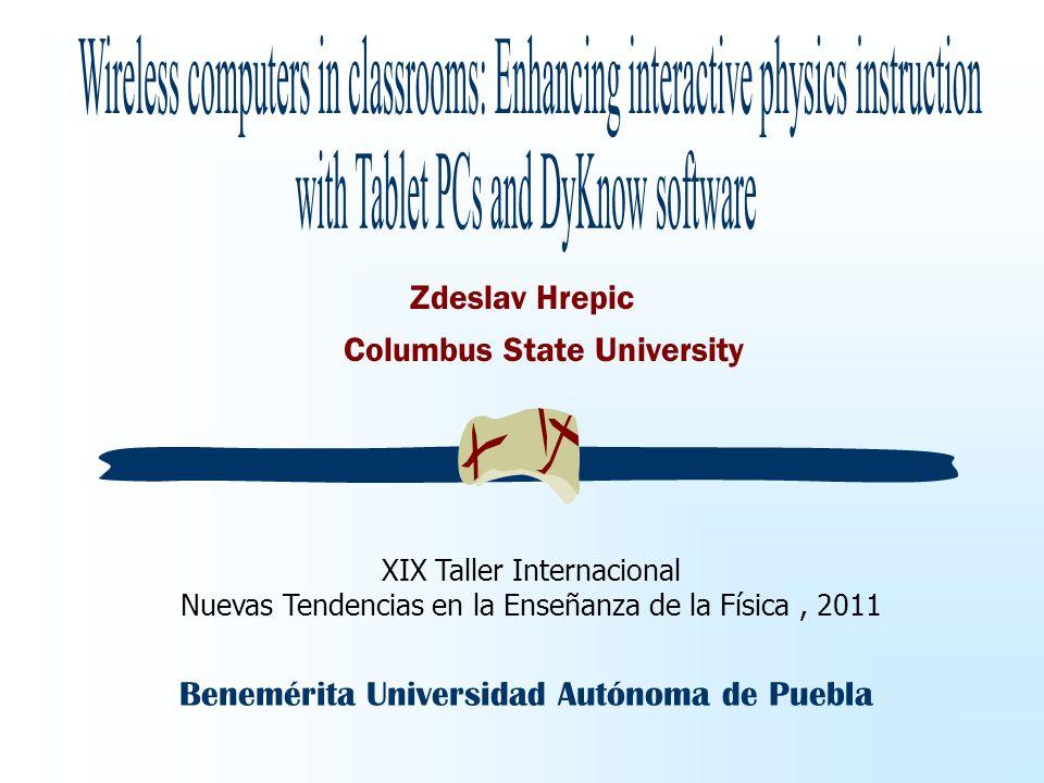 Zdeslav Hrepic Benemérita Universidad Autónoma de Puebla XIX Taller Internacional Nuevas Tendencias en la Enseñanza de la Física, 2011 Columbus State University