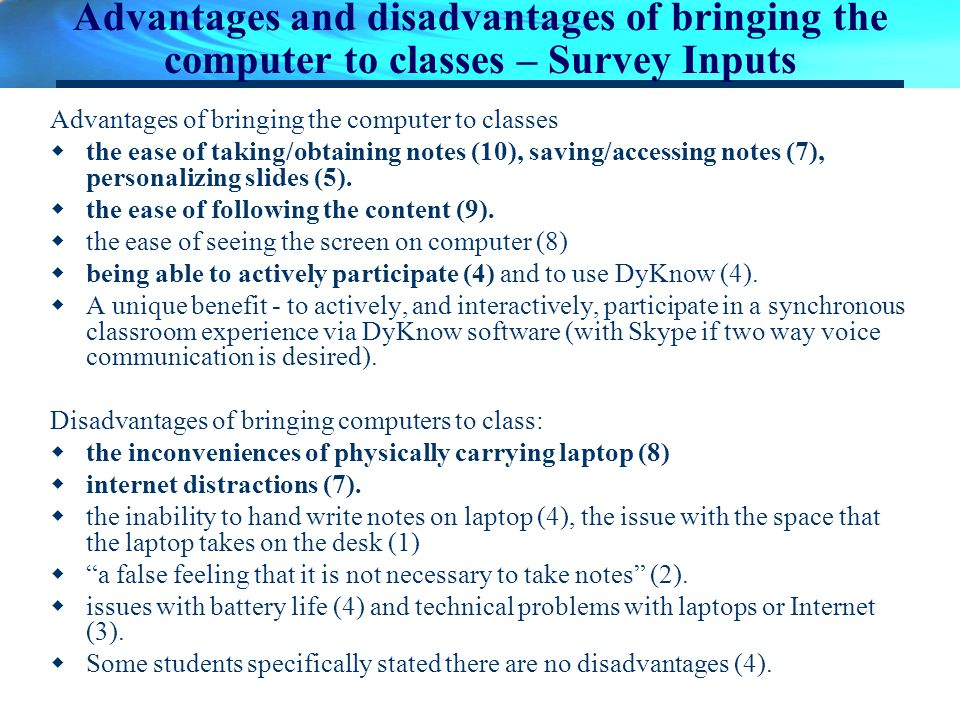 Advantages and disadvantages of bringing the computer to classes – Survey Inputs Advantages of bringing the computer to classes the ease of taking/obt