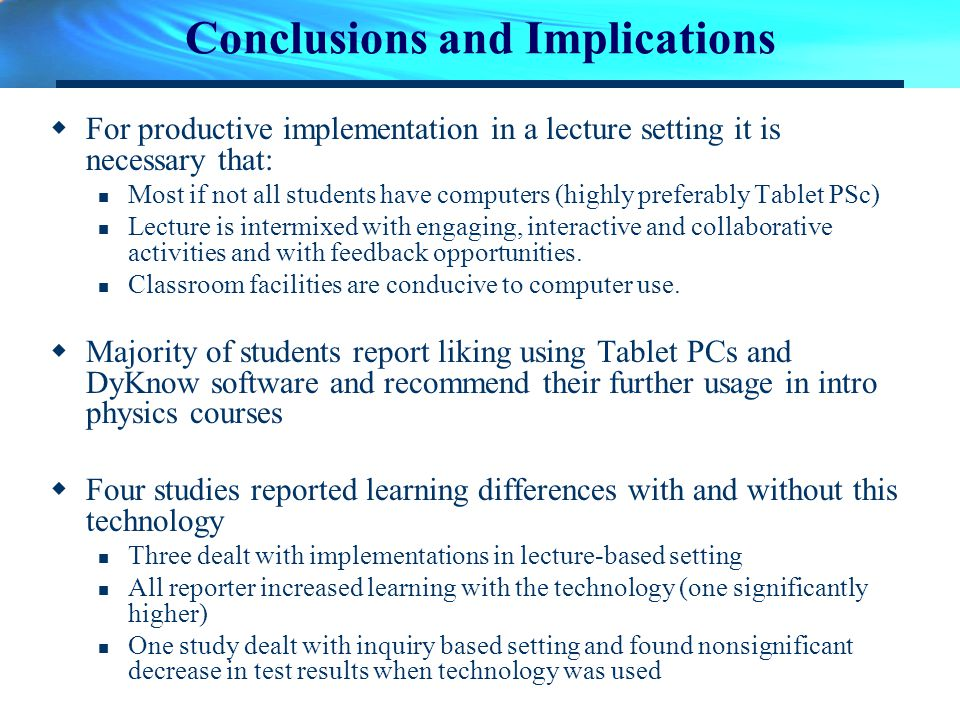 Conclusions and Implications For productive implementation in a lecture setting it is necessary that: Most if not all students have computers (highly