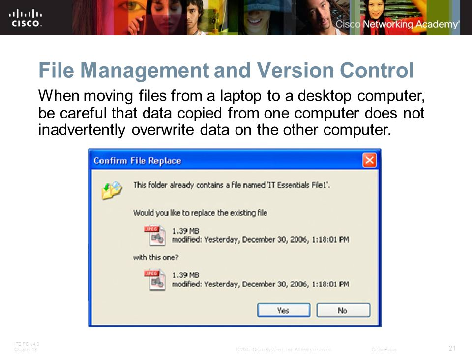 ITE PC v4.0 Chapter 13 21 © 2007 Cisco Systems, Inc. All rights reserved.Cisco Public File Management and Version Control When moving files from a lap