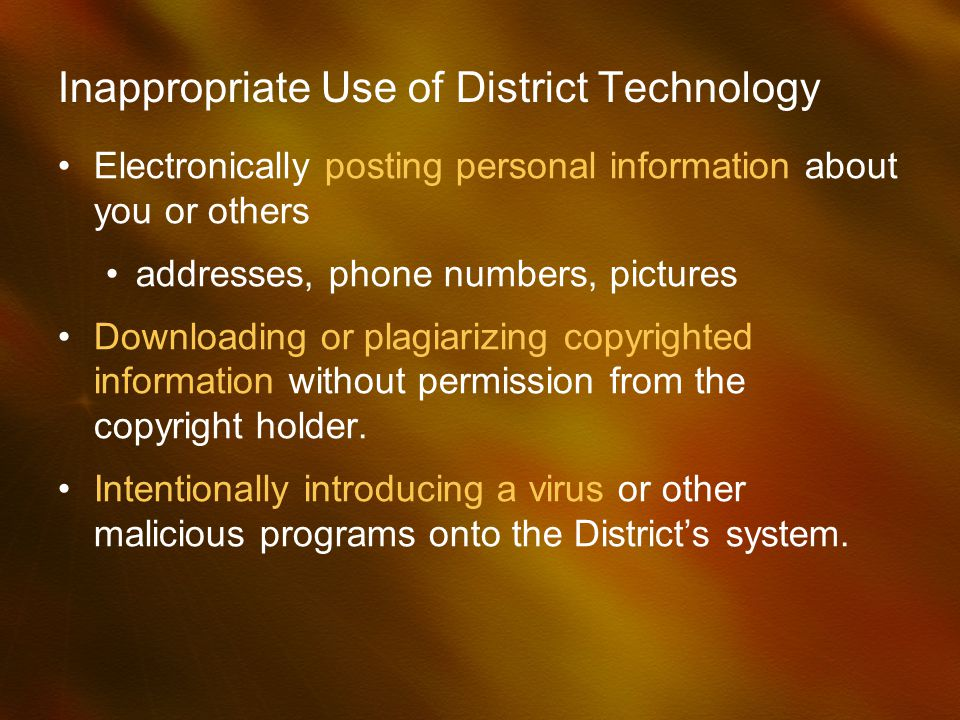 Inappropriate Use of District Technology Electronically posting personal information about you or others addresses, phone numbers, pictures Downloadin