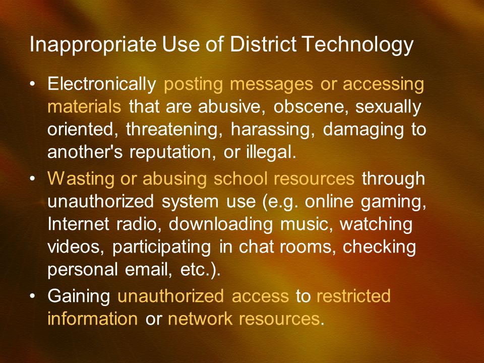Inappropriate Use of District Technology Electronically posting messages or accessing materials that are abusive, obscene, sexually oriented, threaten