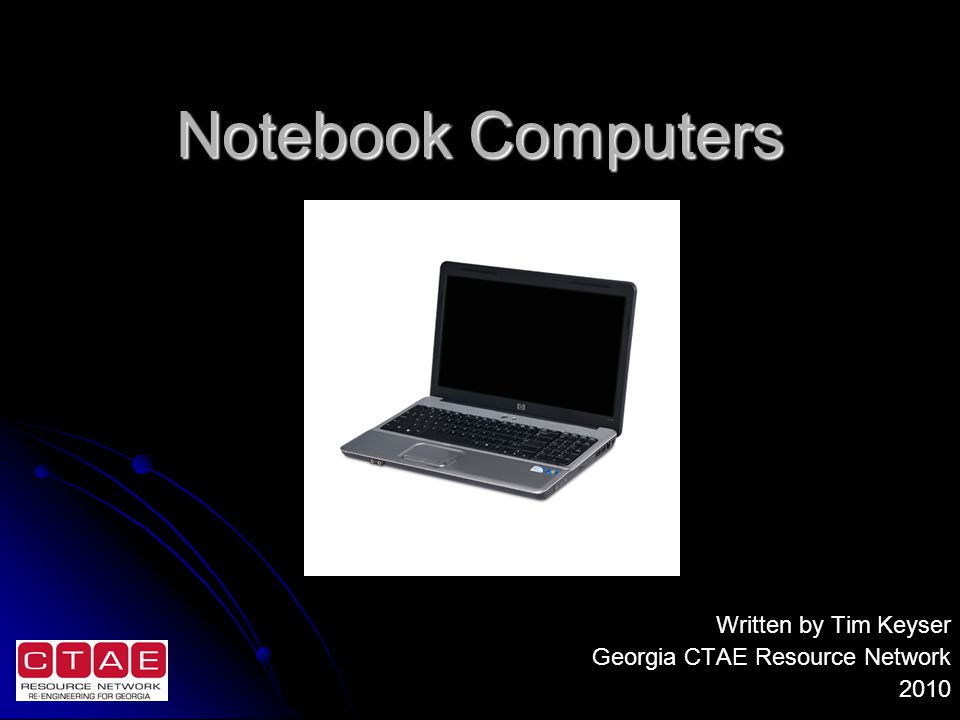 Notebook Computers Written by Tim Keyser Georgia CTAE Resource Network 2010