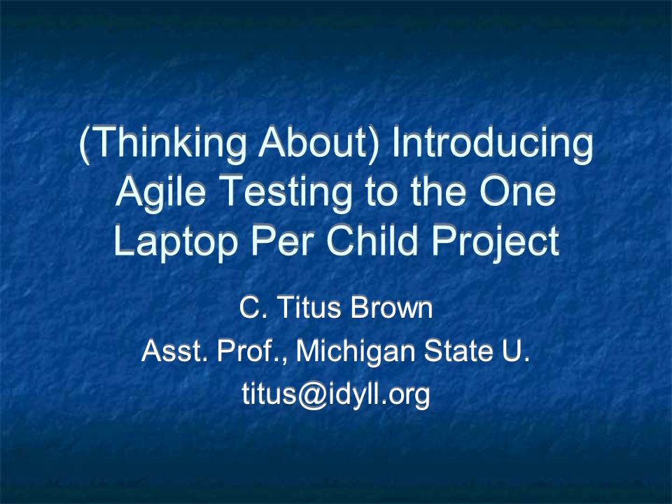 (Thinking About) Introducing Agile Testing to the One Laptop Per Child Project C.