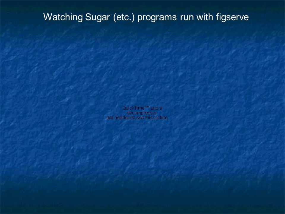 Watching Sugar (etc.) programs run with figserve