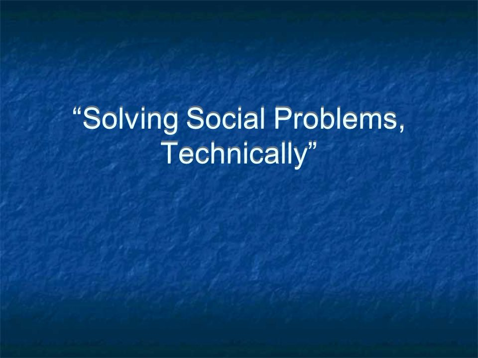Solving Social Problems, Technically
