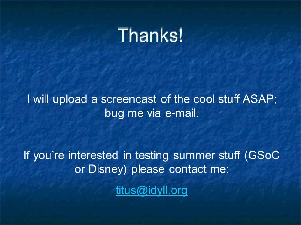 Thanks. I will upload a screencast of the cool stuff ASAP; bug me via e-mail.