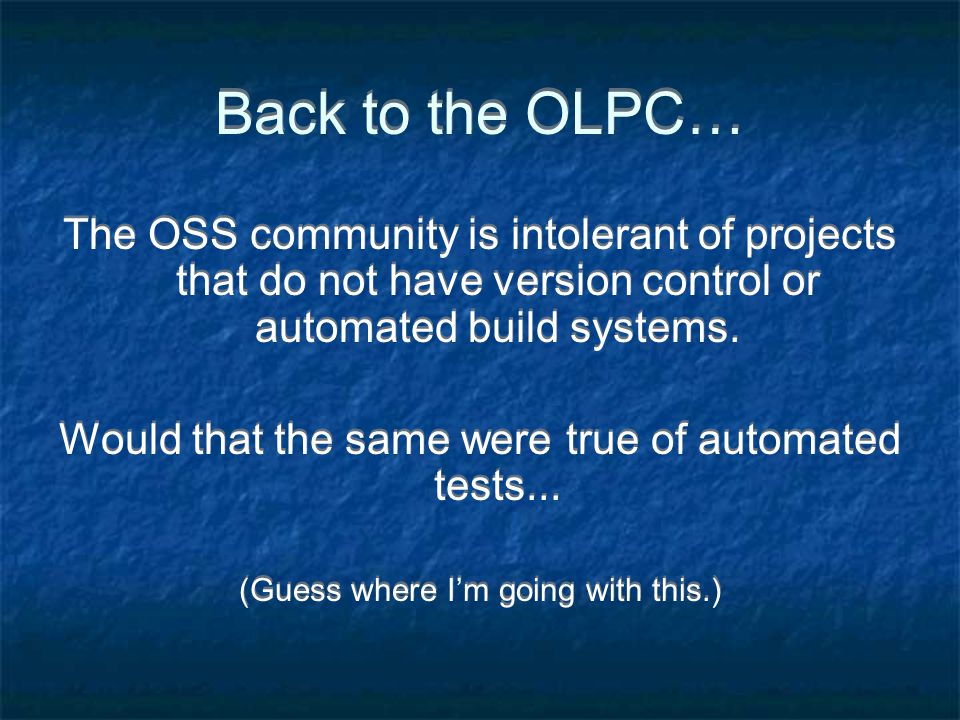 Back to the OLPC… The OSS community is intolerant of projects that do not have version control or automated build systems.