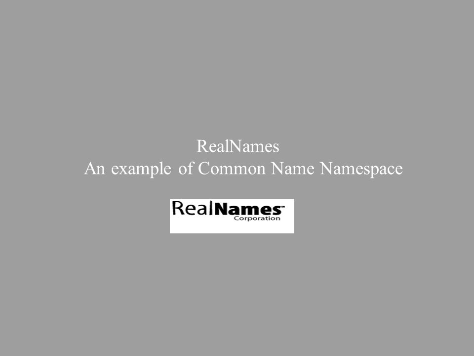 RealNames An example of Common Name Namespace