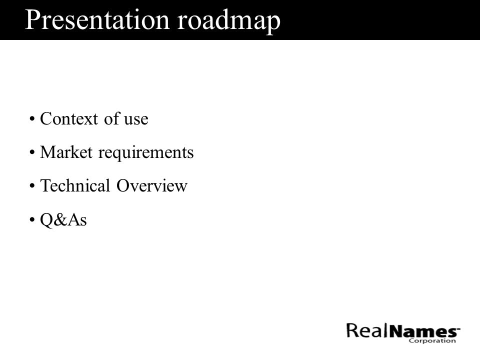 Presentation roadmap Context of use Market requirements Technical Overview Q&As