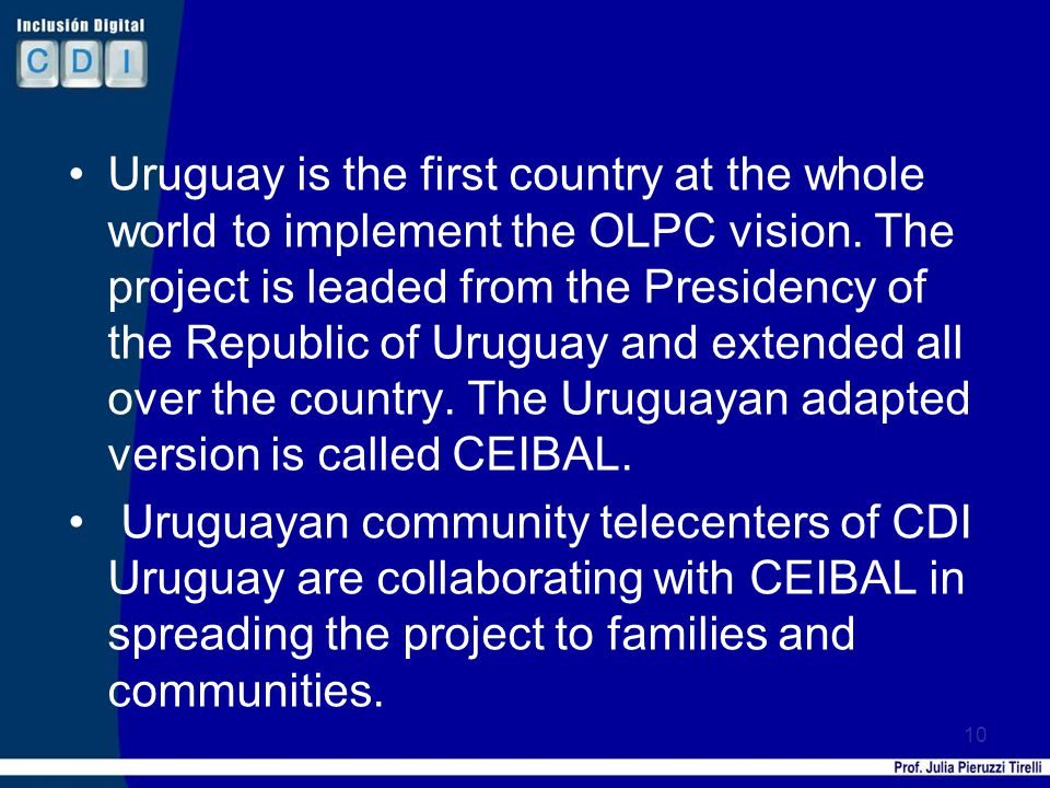 Uruguay is the first country at the whole world to implement the OLPC vision.