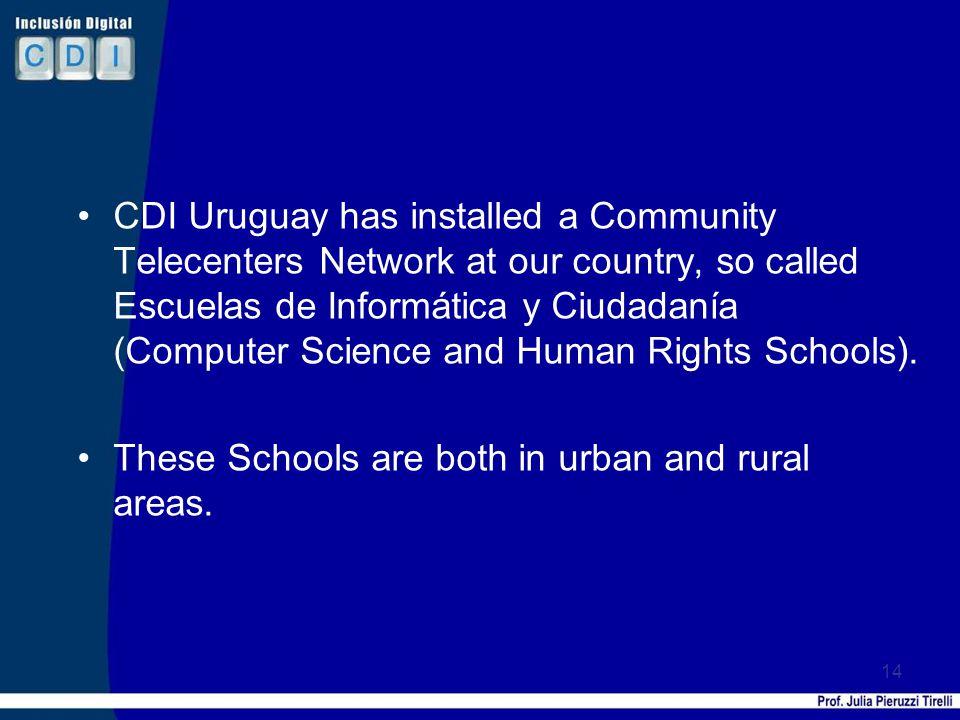 CDI Uruguay has installed a Community Telecenters Network at our country, so called Escuelas de Informática y Ciudadanía (Computer Science and Human Rights Schools).