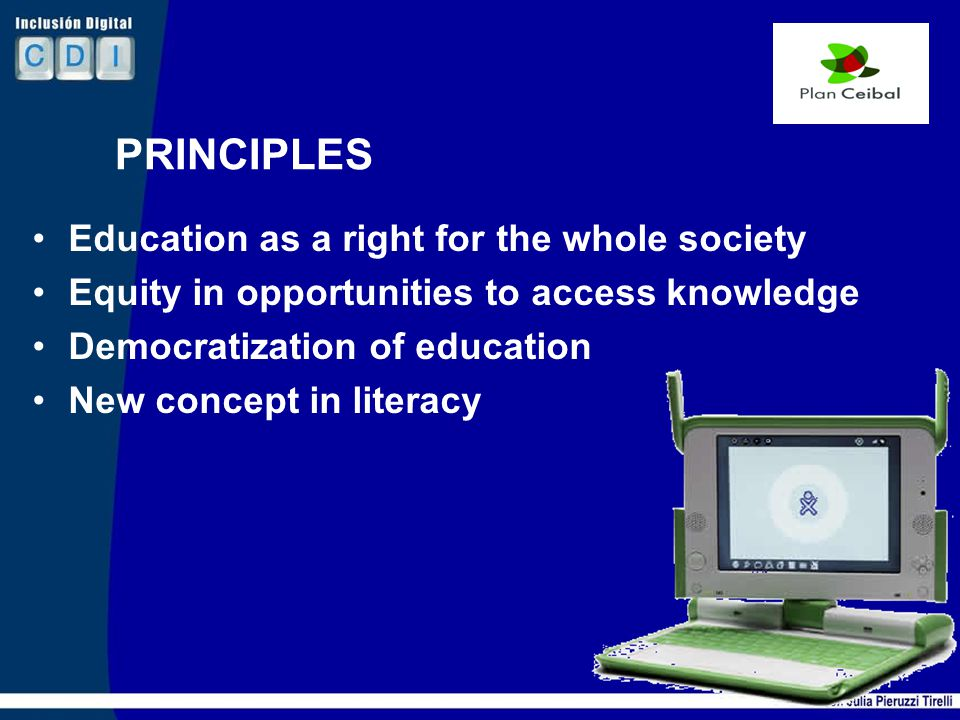 18 PRINCIPLES Education as a right for the whole society Equity in opportunities to access knowledge Democratization of education New concept in literacy