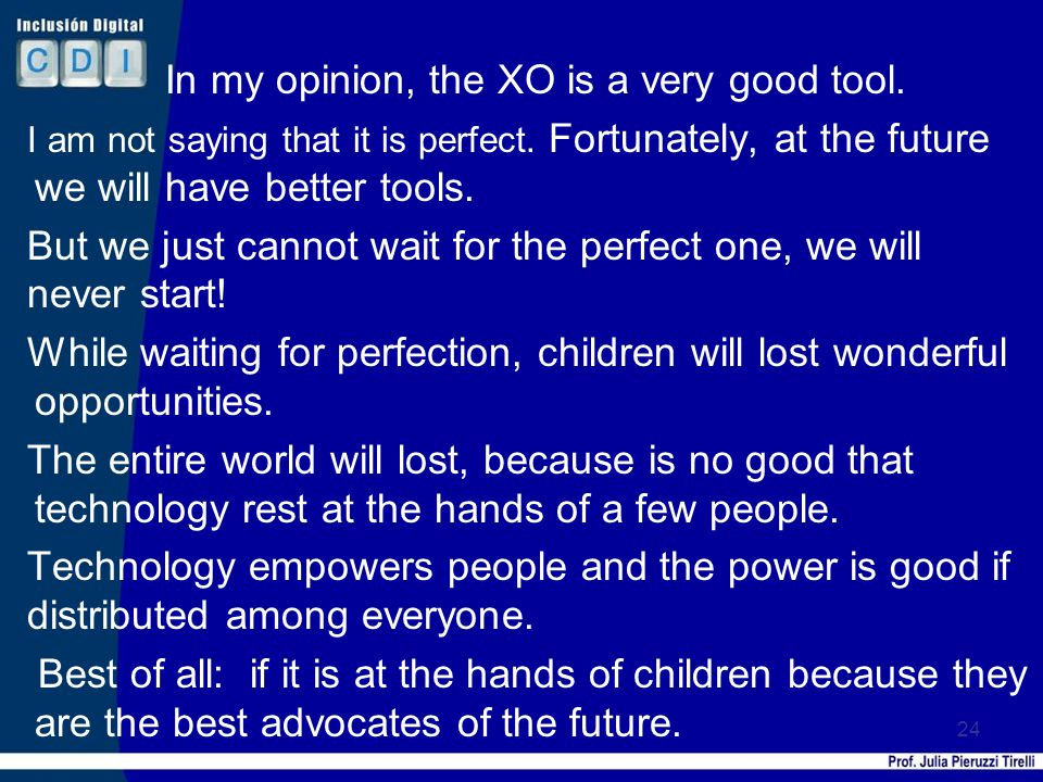In my opinion, the XO is a very good tool.I am not saying that it is perfect.