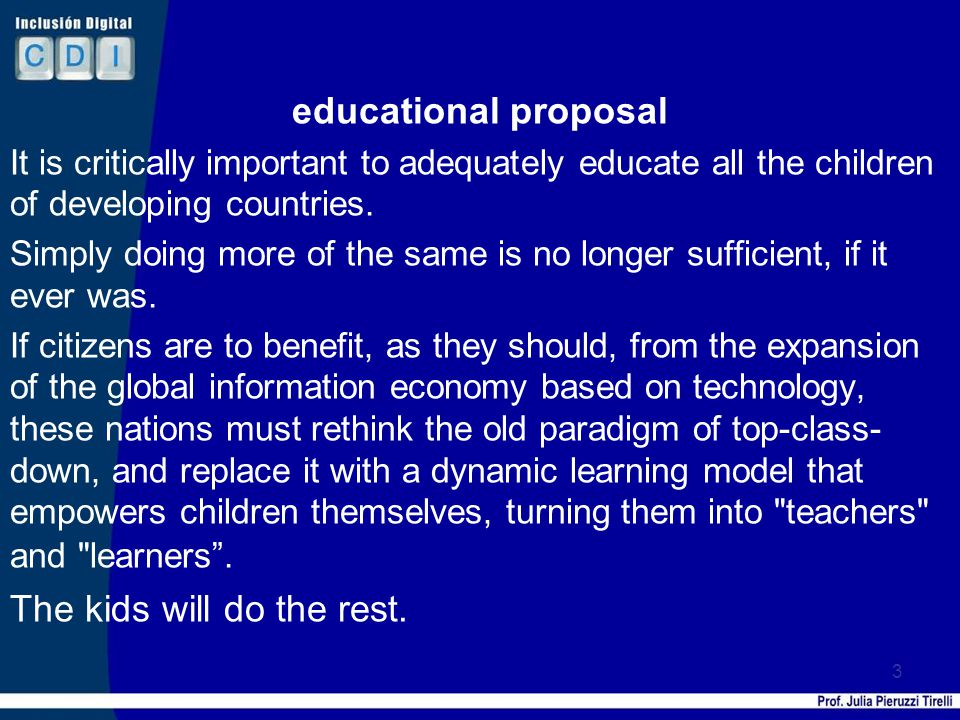 educational proposal It is critically important to adequately educate all the children of developing countries.