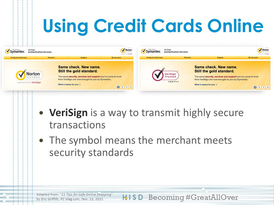 HISD Becoming #GreatAllOver Using Credit Cards Online Adapted from: 11 Tips for Safe Online Shopping by Eric Griffith, PC Mag.com, Nov.