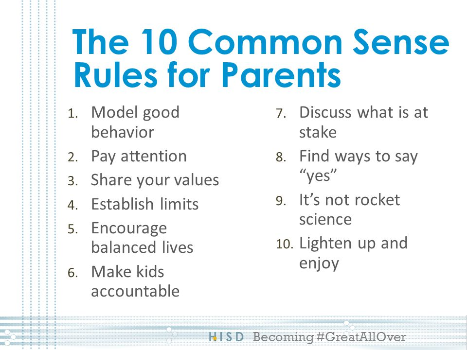 HISD Becoming #GreatAllOver The 10 Common Sense Rules for Parents 1.