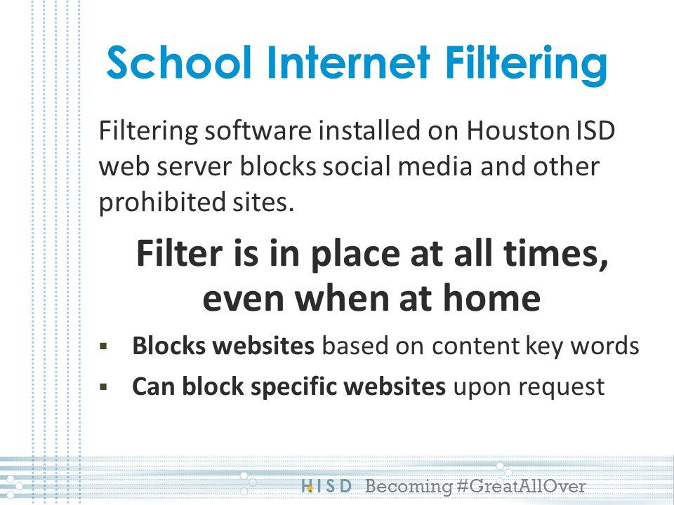 HISD Becoming #GreatAllOver School Internet Filtering Filtering software installed on Houston ISD web server blocks social media and other prohibited sites.