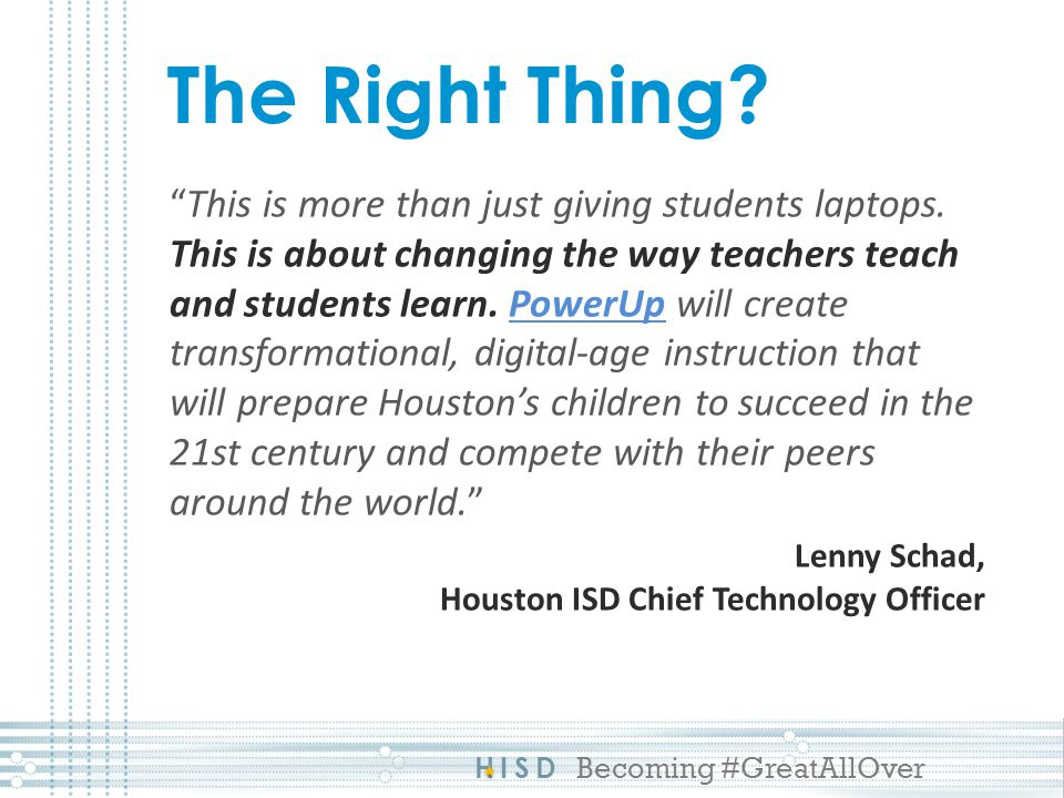 HISD Becoming #GreatAllOver Critical thinking and problem solving Collaboration and leadership Agility and adaptability Initiative and entrepreneurship Effective oral and written communication Accessing and analyzing information Curiosity and imagination 21 st Century Skills