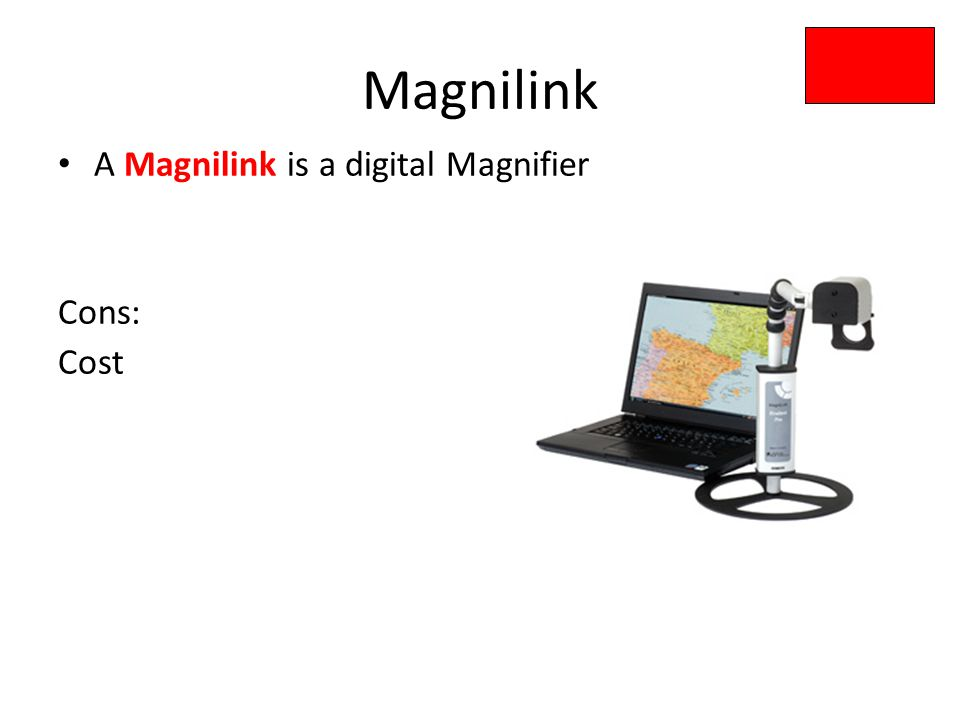 Magnilink A Magnilink is a digital Magnifier Cons: Cost