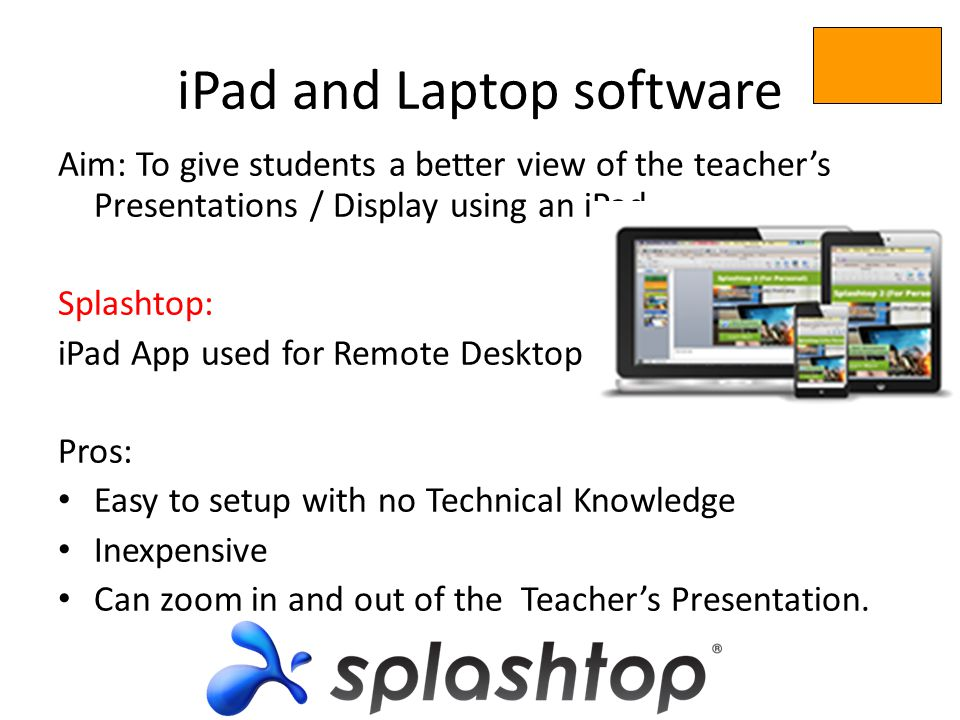 iPad and Laptop software Aim: To give students a better view of the teachers Presentations/Display using an iPad.
