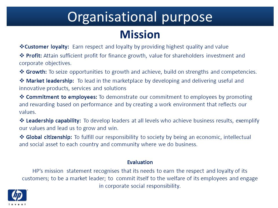 Organisational purpose Mission Customer loyalty: Earn respect and loyalty by providing highest quality and value Profit: Attain sufficient profit for