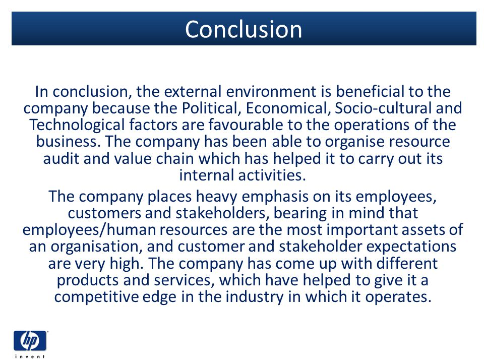 Conclusion In conclusion, the external environment is beneficial to the company because the Political, Economical, Socio-cultural and Technological fa