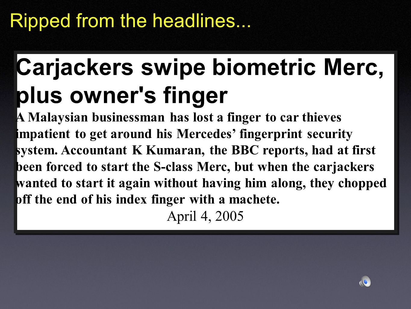 Carjackers swipe biometric Merc, plus owner s finger A Malaysian businessman has lost a finger to car thieves impatient to get around his Mercedes fingerprint security system.