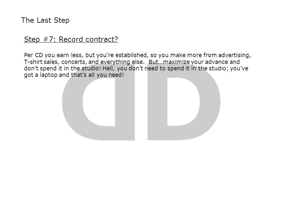 The Last Step Step #7: Record contract.