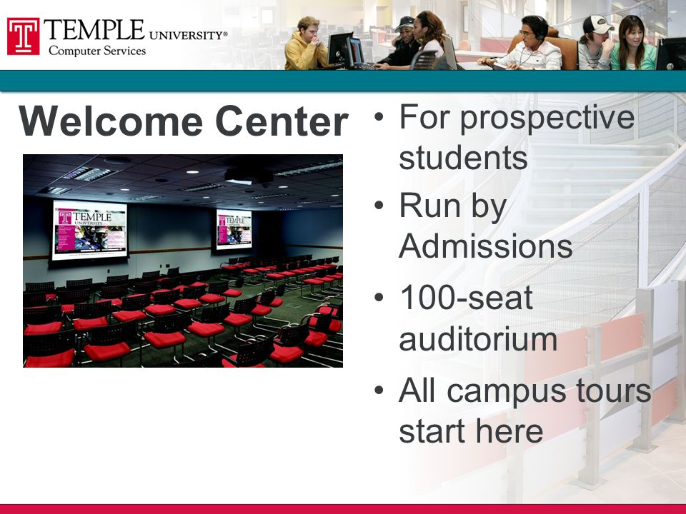 Welcome Center For prospective students Run by Admissions 100-seat auditorium All campus tours start here