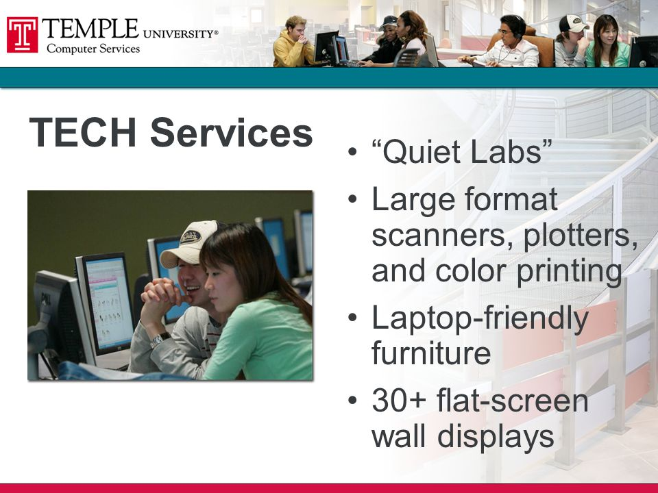 TECH Services Quiet Labs Large format scanners, plotters, and color printing Laptop-friendly furniture 30+ flat-screen wall displays