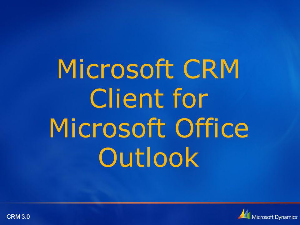 CRM 3.0 Overview The Microsoft CRM 3.0 Client for Microsoft Office Outlook The Microsoft CRM Desktop Client for Outlook The Microsoft CRM Laptop Client for Outlook Outlook Synchronization When Working Offline