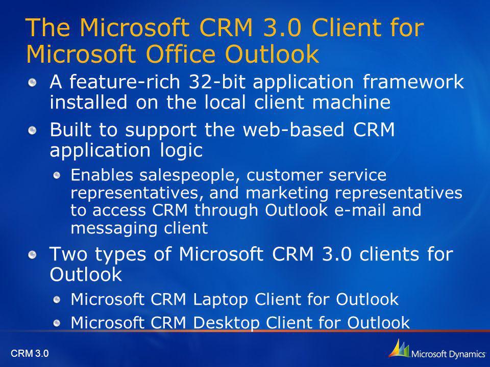 CRM 3.0 Desktop and Laptop Clients Online Only Online or Offline Desktop Outlook Client Laptop Outlook Client Includes Local version of: CRM Platform Logic Web server MSDE Database